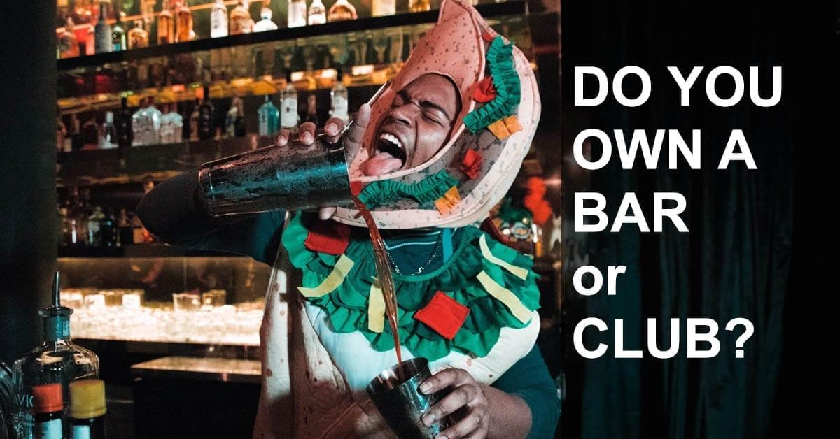 Do you own a bar or club